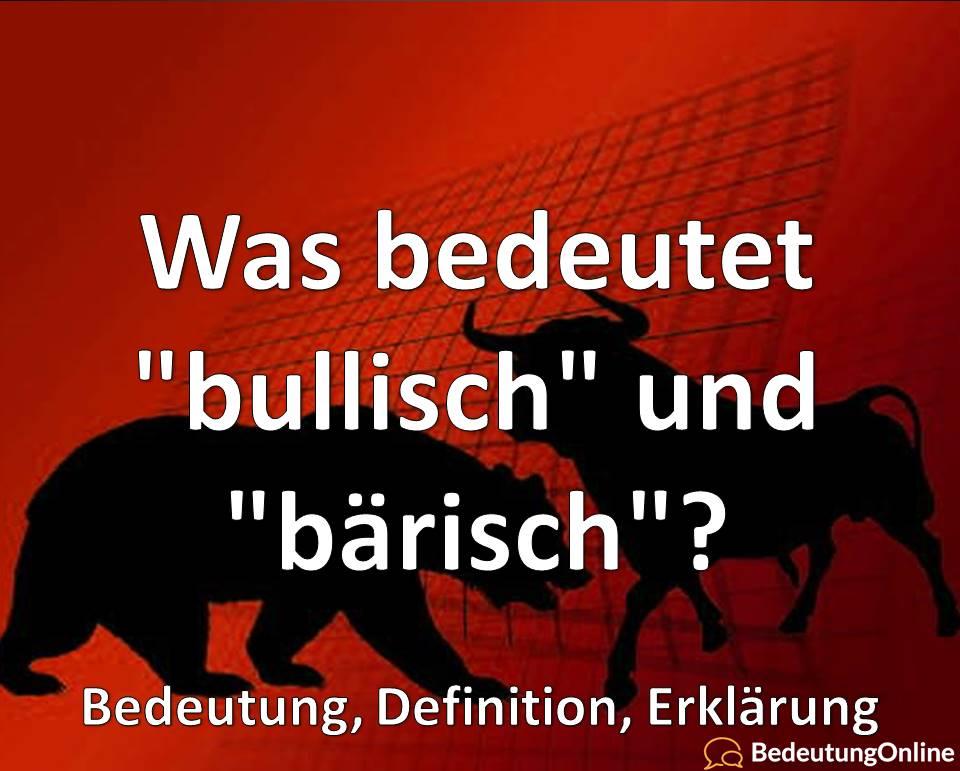 """Was bedeutet """"bullisch"""" und """"bärisch""""? Bedeutung der Aktien- und Börsen-Begriffe, Definition, Erklärung"""