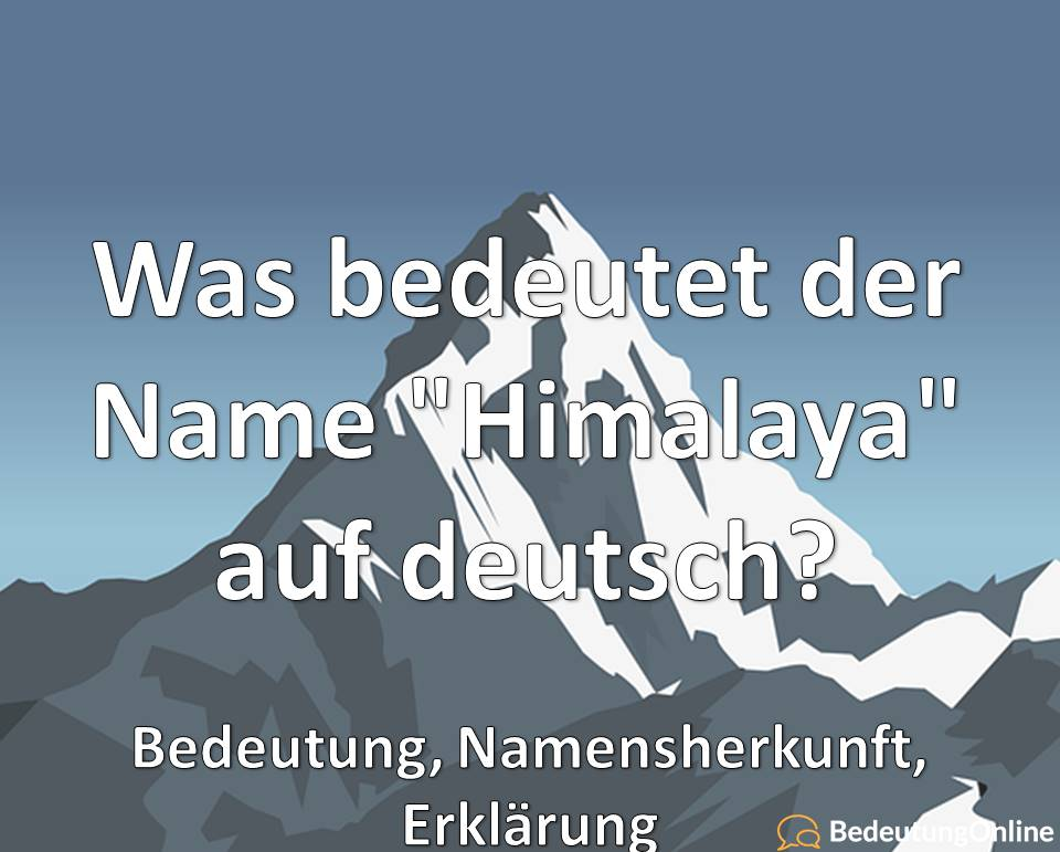 Was bedeutet der Name Himalaya auf deutsch, Bedeutung, Namensherkunft, Erklärung