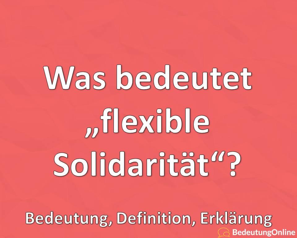 """Was bedeutet """"flexible Solidarität""""? Bedeutung, Definition, Erklärung"""