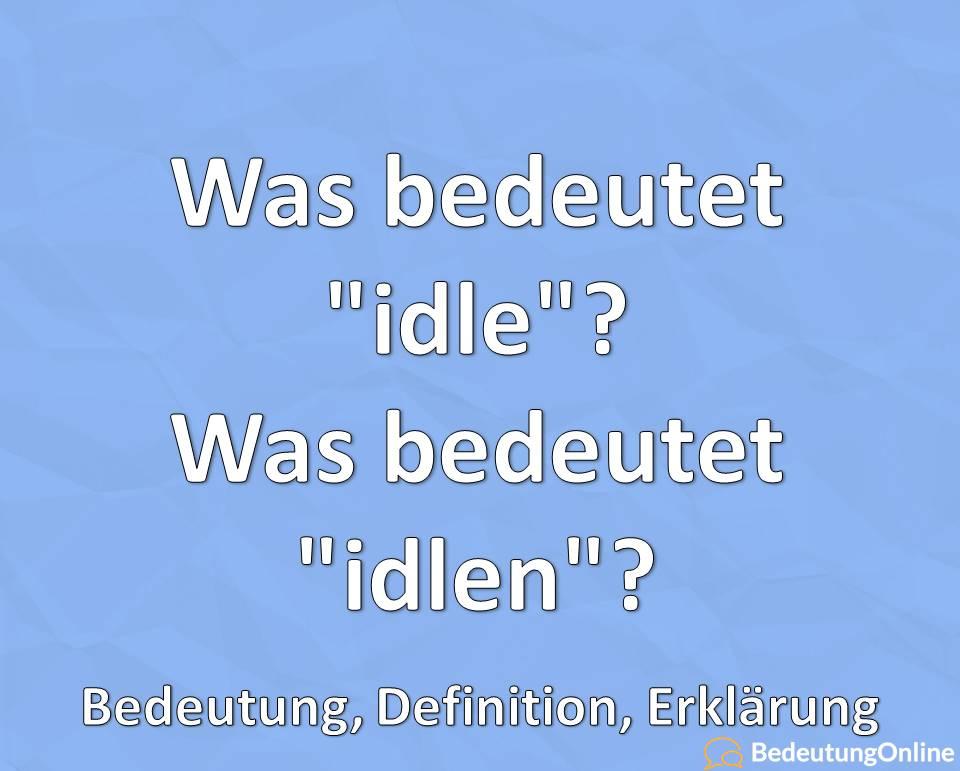 Was bedeutet idle, Was bedeutet idlen, Bedeutung, Definition, Erklärung