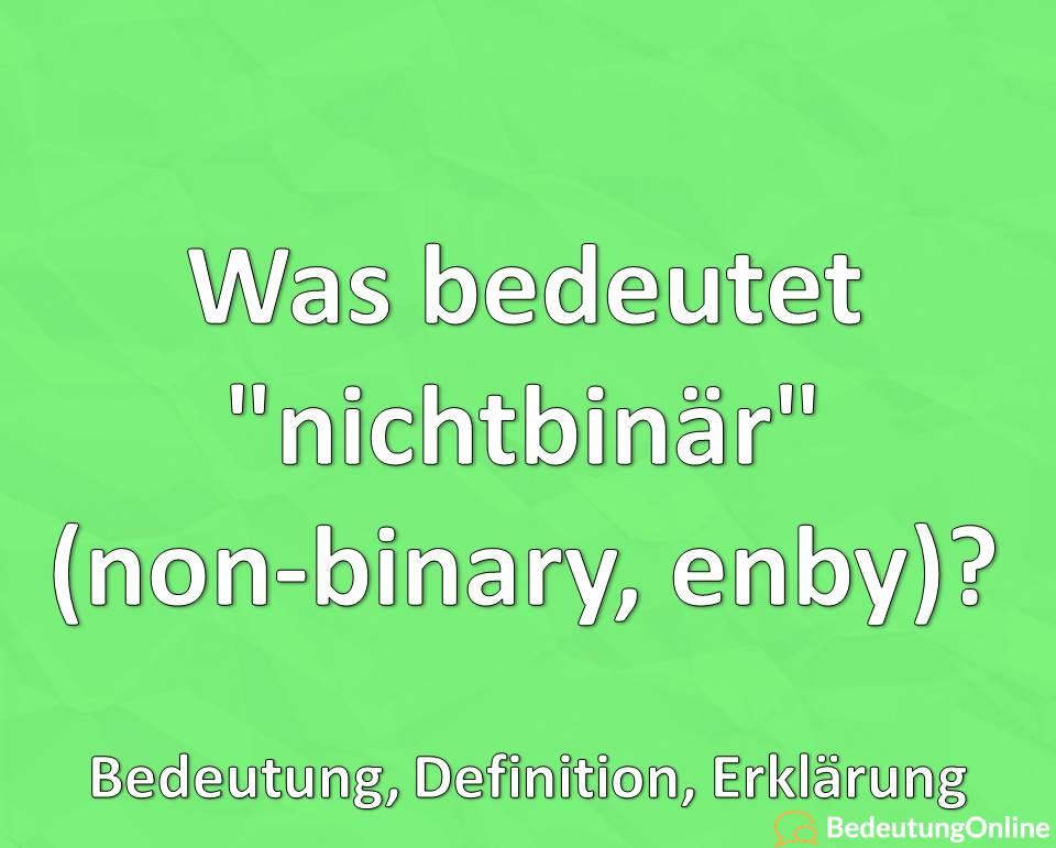 "Was bedeutet ""nichtbinär"" (non-binary, enby)? Bedeutung, Definition, Erklärung"