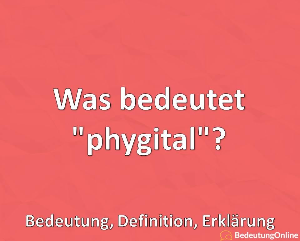 Was bedeutet phygital, Bedeutung, Definition, Erklärung