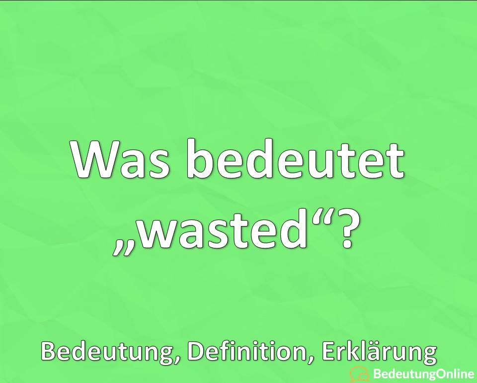 "Was bedeutet ""wasted""? Bedeutung, Definition, Erklärung, Jugendwort, Jugendsprache"