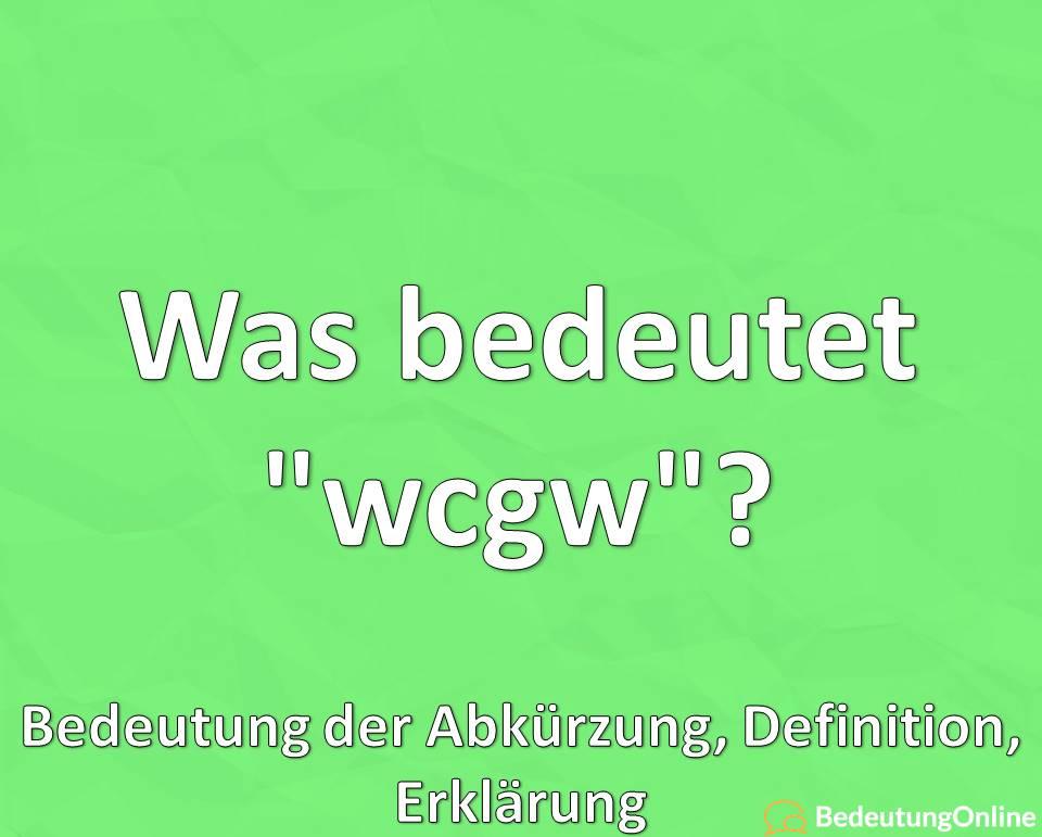 """Was bedeutet """"wcgw""""? Bedeutung der Abkürzung, Erklärung, Definition"""