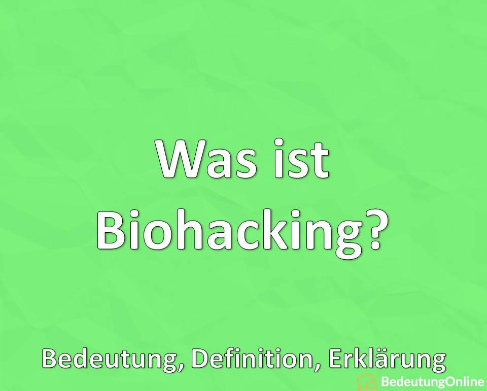 Was ist Biohacking, Bedeutung, Definition, Erklärung