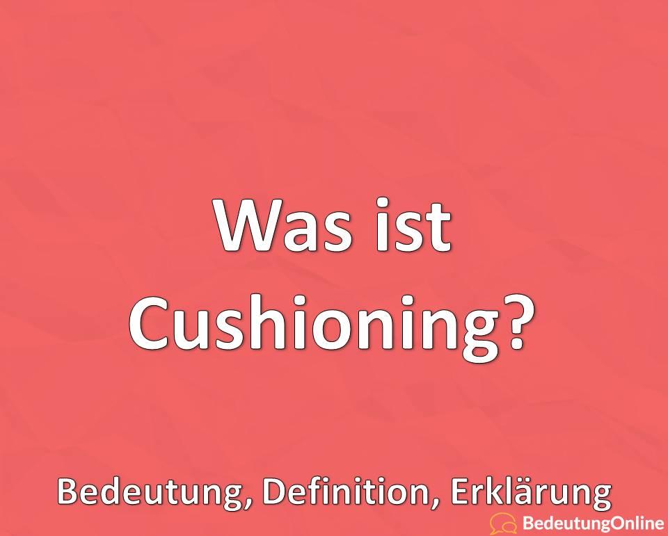 Was ist Cushioning? Bedeutung, Definition, Erklärung