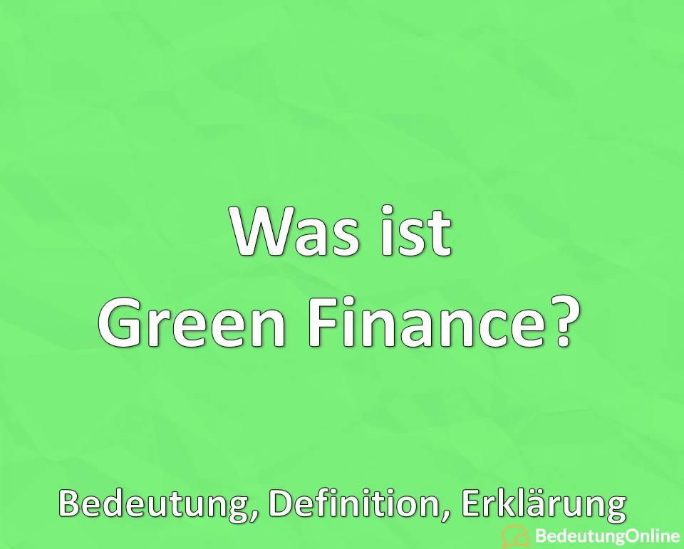 Was ist Green Finance? Bedeutung, Definition, Erklärung