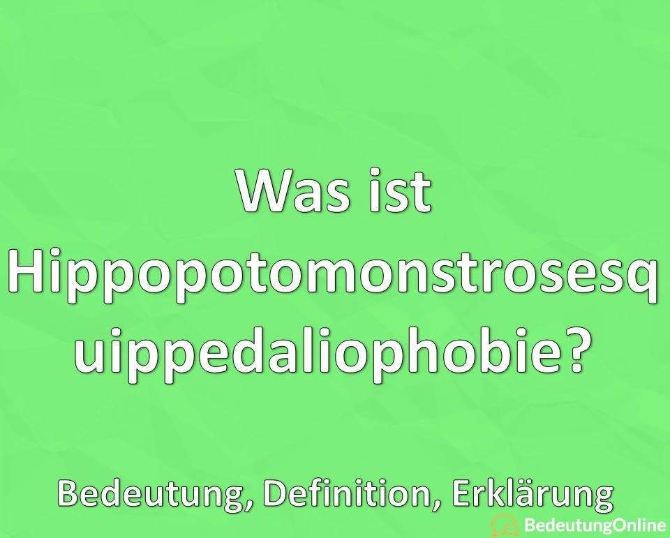 Was ist Hippopotomonstrosesquippedaliophobie, Bedeutung, Definition, Erklärung