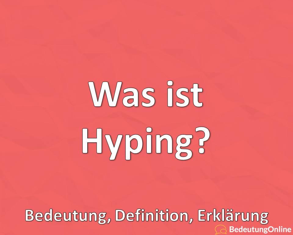 Was ist Hyping? Bedeutung, Definition, Erklärung