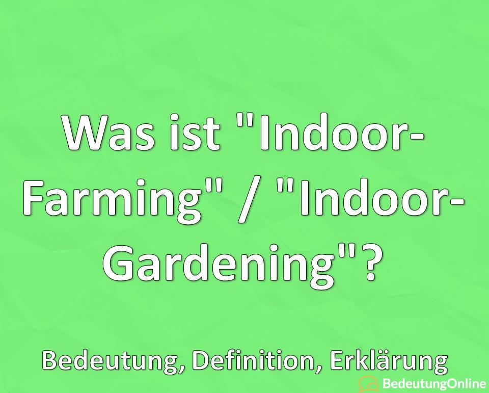 Was ist Indoor-Farming, Indoor-Gardening, Bedeutung, Definition, Erklärung