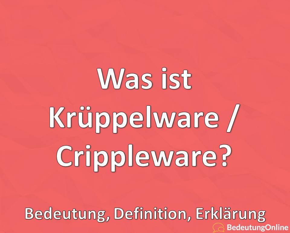 Was ist Krüppelware, Crippleware, Bedeutung, Definition, Erklärung