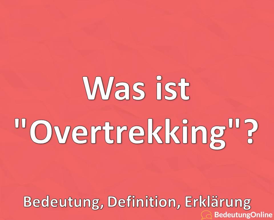 """Was ist """"Overtrekking""""? Bedeutung, Definition, Erklärung"""