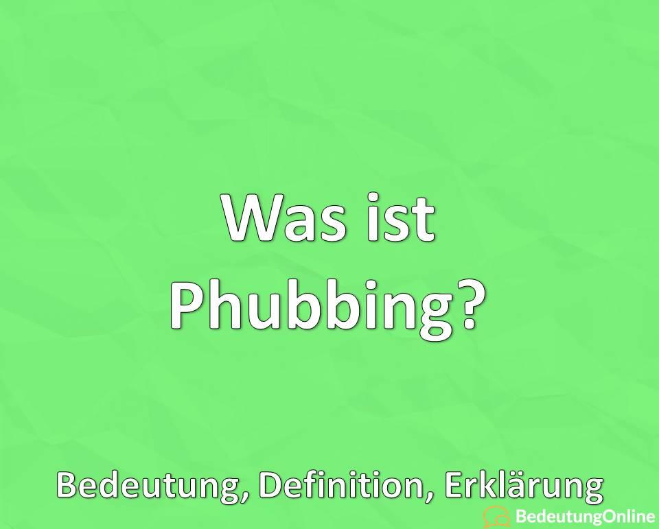 Was ist Phubbing, Bedeutung, Definition, Erklärung