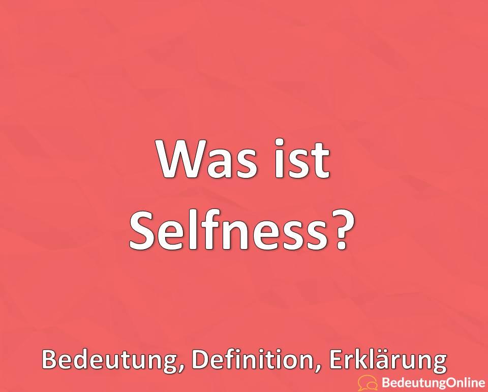 Was ist Selfness? Bedeutung, Definition, Erklärung