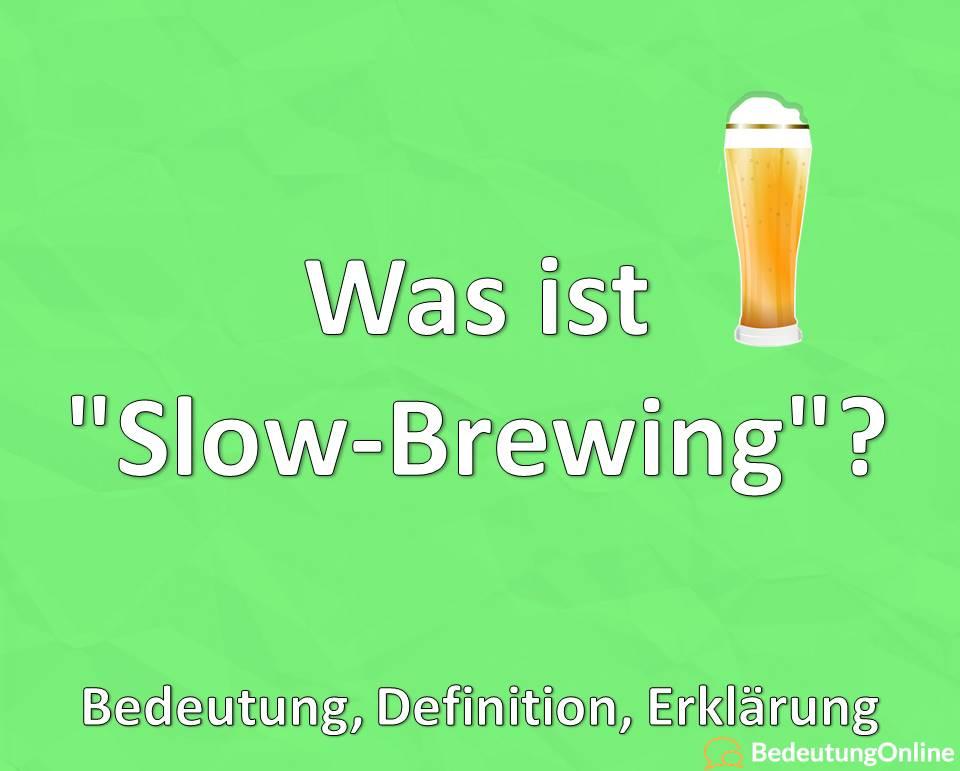 Was ist Slow-Brewing, Bedeutung, Definition, Erklärung