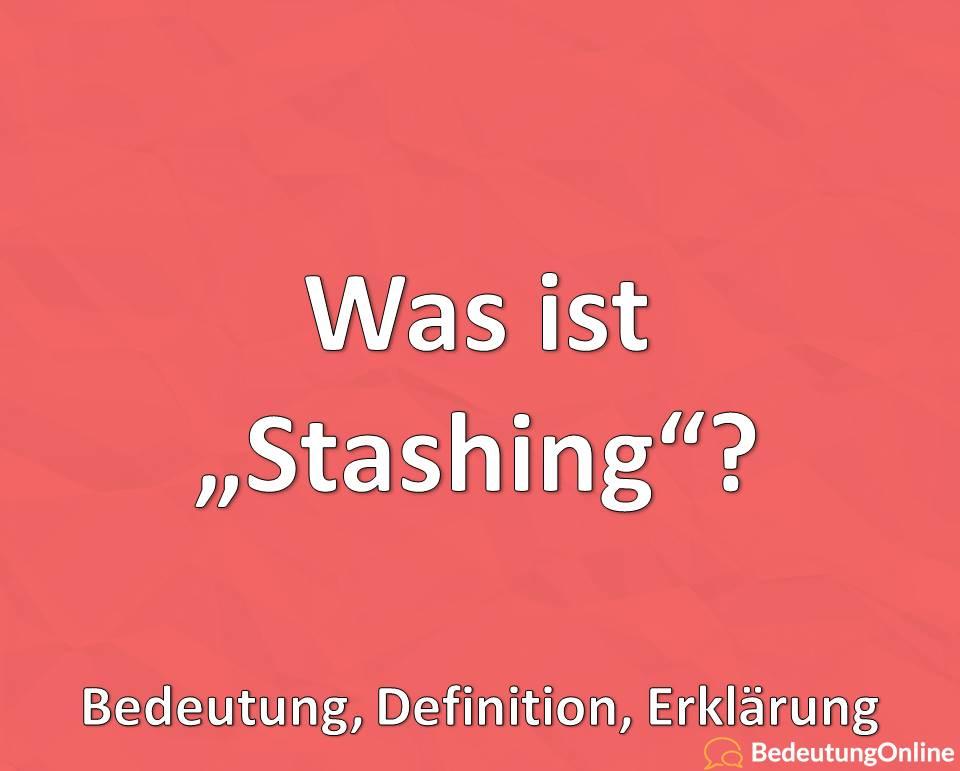 Was ist Stashing, Bedeutung, Definition, Erklärung