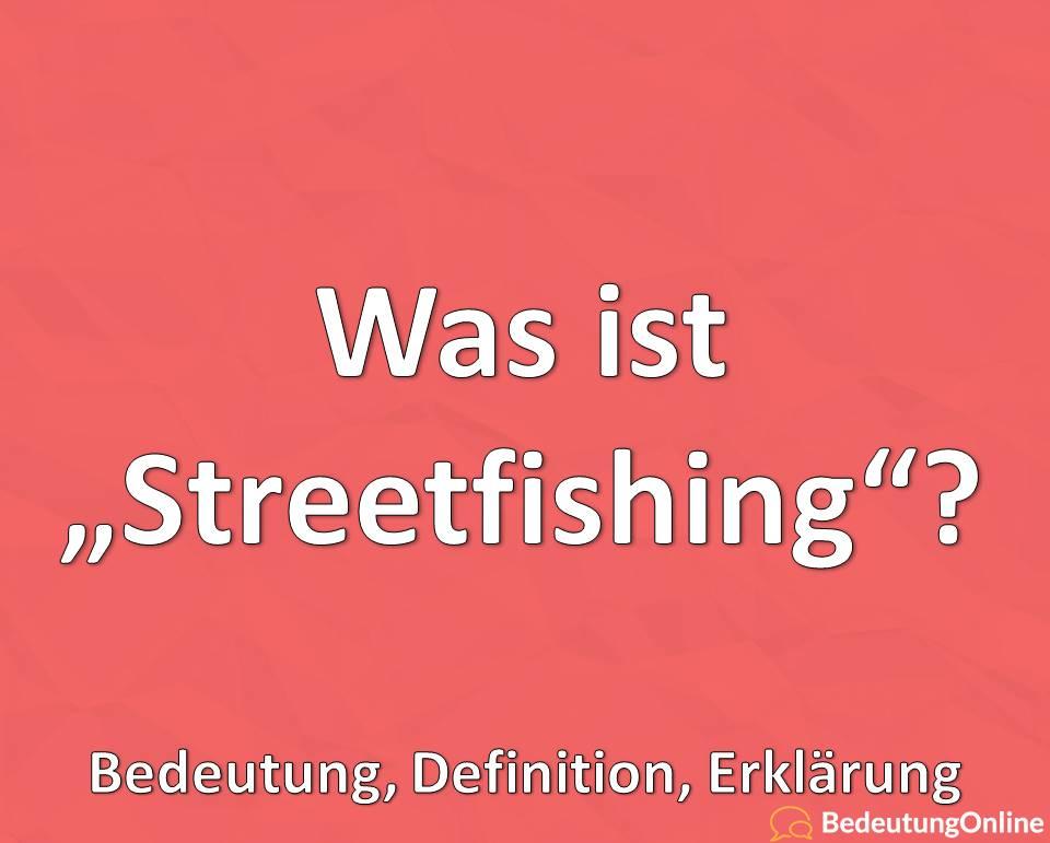 Was ist Streetfishing, Bedeutung, Definition, Erklärung