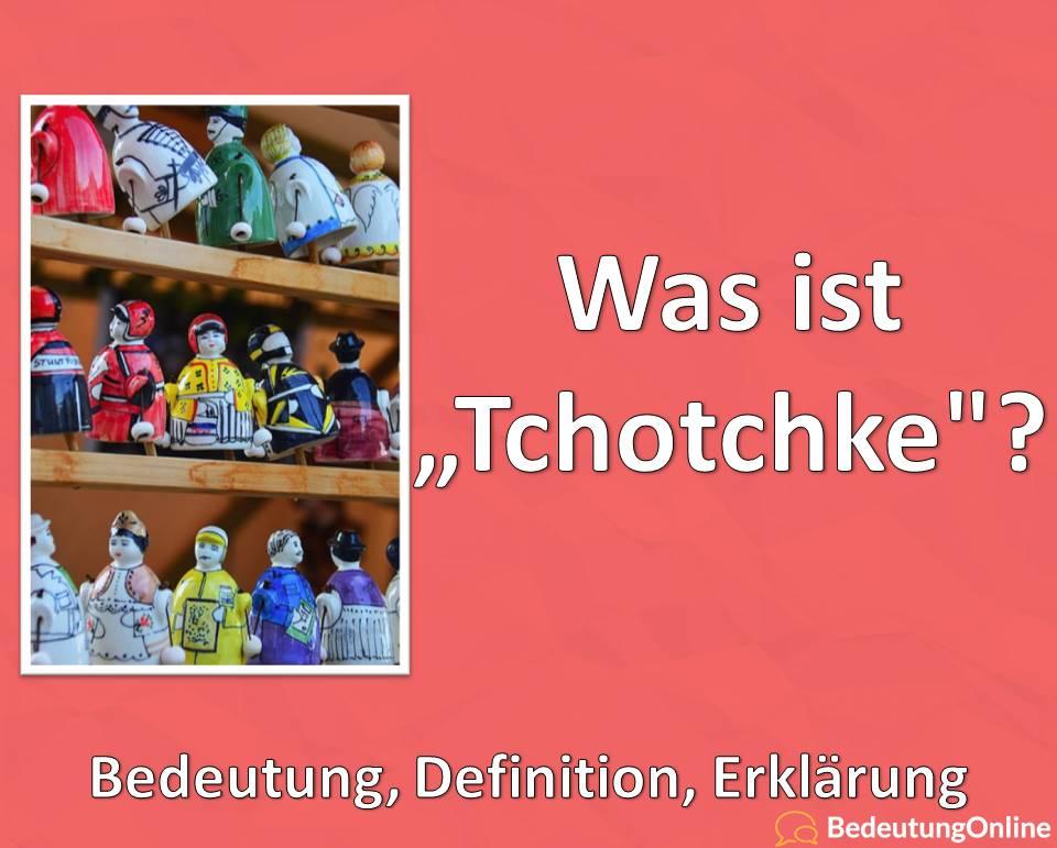 Was ist Tchotchke? Bedeutung, Definition, Erklärung