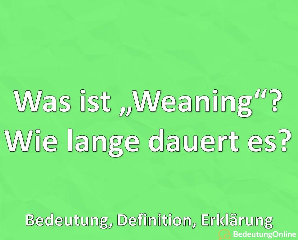 """Was ist """"Weaning""""? Wie lange dauert es? Erklärung, Bedeutung, Definition"""