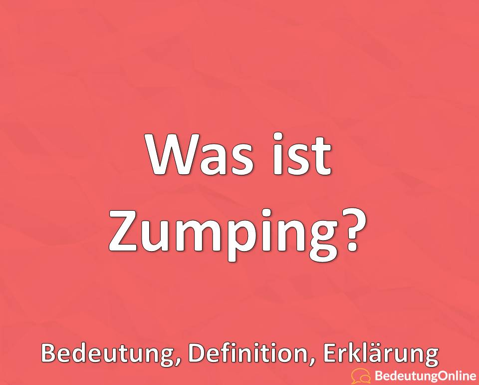 Was ist Zumping, Bedeutung, Definition, Erklärung
