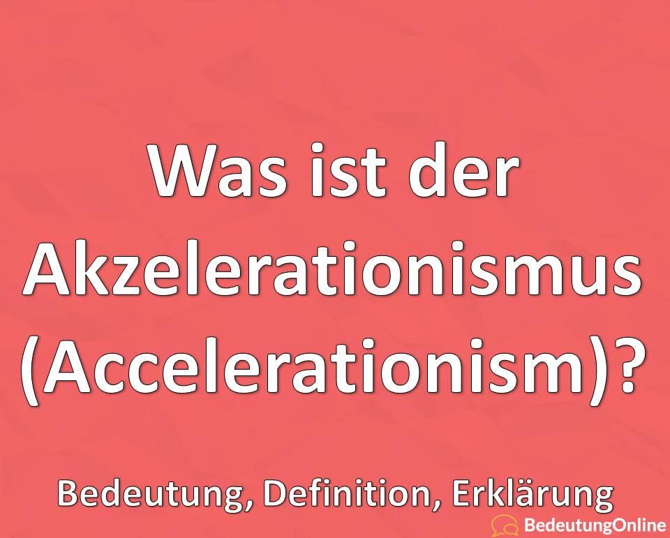 Was ist der Akzelerationismus (Accelerationism)? Bedeutung, Definition, Erklärung