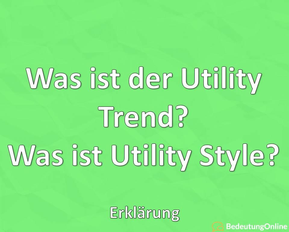 Was ist der Utility Trend? Was ist Utility Style? Erklärung