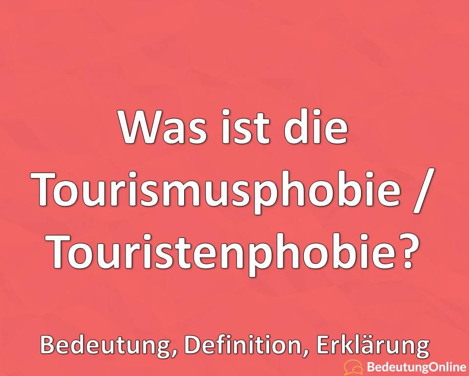 Was ist die Tourismusphobie, Touristenphobie, Bedeutung, Definition, Erklärung