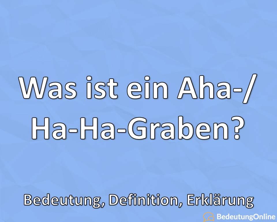 Was ist ein Aha-, Ha-Ha-Graben, Bedeutung, Definition, Erklärung