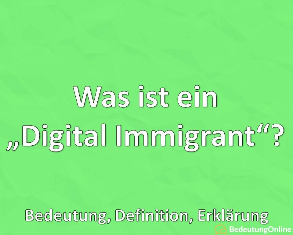 Was ist ein Digital Immigrant, Bedeutung, Definition, Erklärung