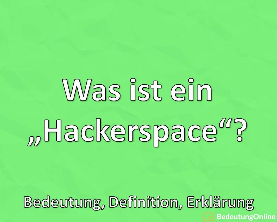 Was ist ein Hackerspace, Bedeutung, Definition, Erklärung