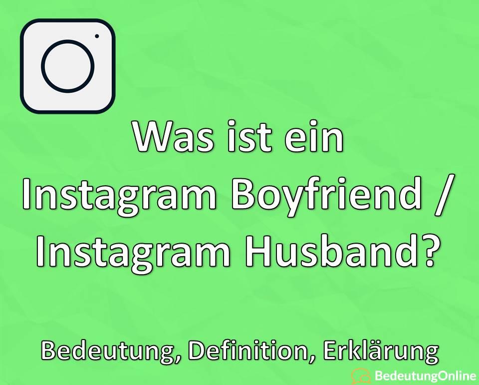 Was ist ein Instagram Boyfriend, Instagram Husband, Bedeutung, Definition, Erklärung
