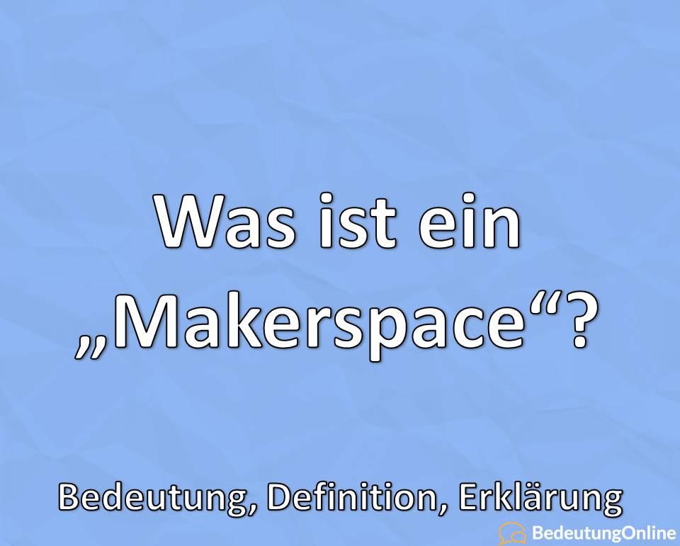 Was ist ein Makerspace / FabLab? Bedeutung, Definition, Erklärung