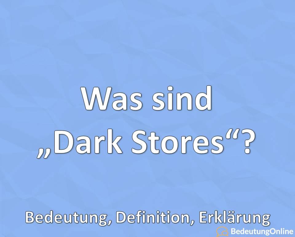 Was sind Dark Stores, Bedeutung, Definition, Erklärung