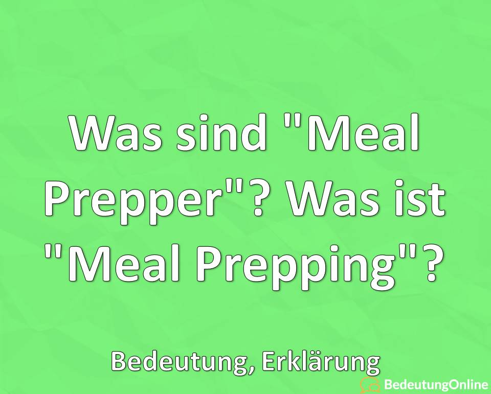 Was sind Meal Prepper, Was ist Meal Prepping, Bedeutung, Erklärung, Definition