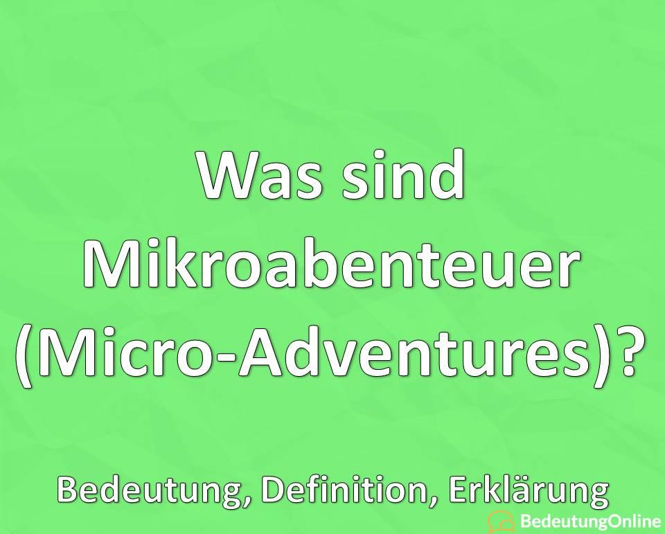 Was sind Mikroabenteuer (Micro-Adventures)? Bedeutung, Definition, Erklärung