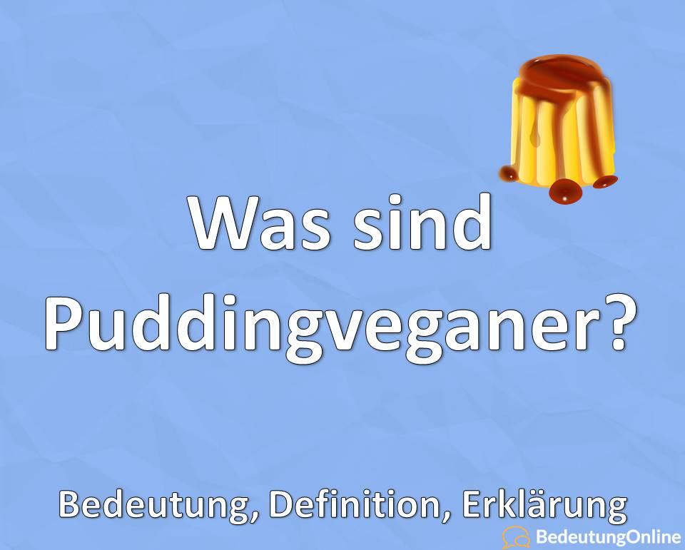 Was sind Puddingveganer? Bedeutung, Definition, Erklärung