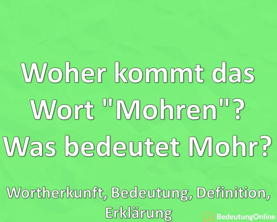 Woher kommt das Wort Mohren, Was bedeutet Mohr, Wortherkunft, Bedeutung, Definition, Erklärung