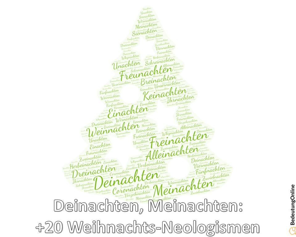 Deinachten / Meinachten: +20 Weihnachts-Neologismen, Bedeutung, Erklärung
