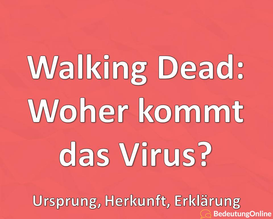 The Walking Dead, Woher kommt das Virus, Ursprung, Herkunft, Erklärung