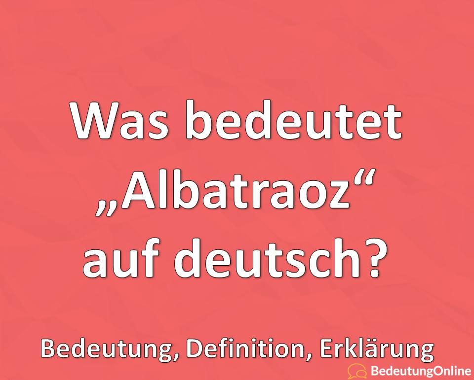 Was bedeutet Albatraoz auf deutsch, Bedeutung, Definition, Erklärung
