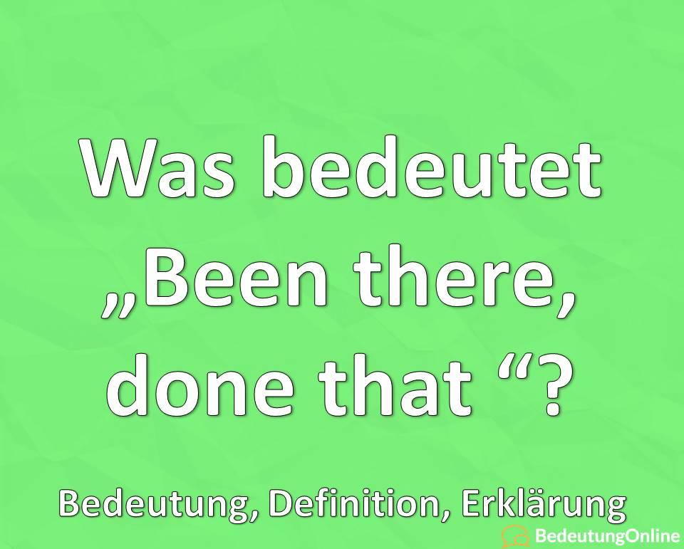 Was bedeutet Been there done that, Bedeutung, Übersetzung auf deutsch, Erklärung