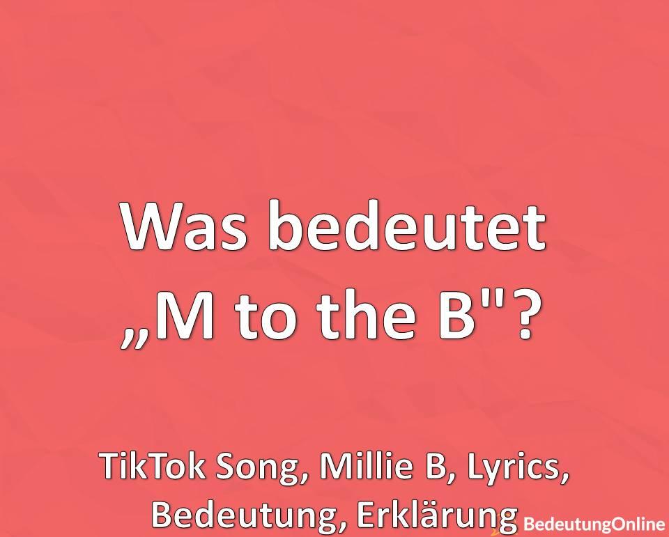 Was bedeutet M to the B, Millie B, TikTok Song, Lied, Bedeutung, Erklärung, Lyrics