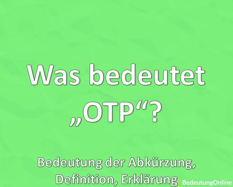 Was bedeutet OTP ausgeschrieben? Bedeutung der Abkürzung, Erklärung, Definition, Übersetzun