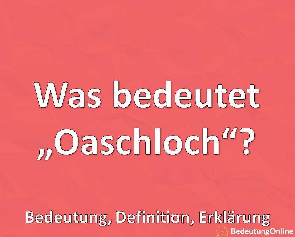 "Was bedeutet ""Oaschloch""? Bedeutung, Defintion, Erklärung"
