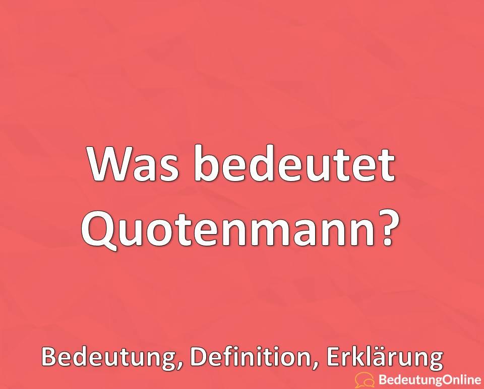 """Was bedeutet """"Quotenmann""""? Bedeutung, Definition, Erklärung"""