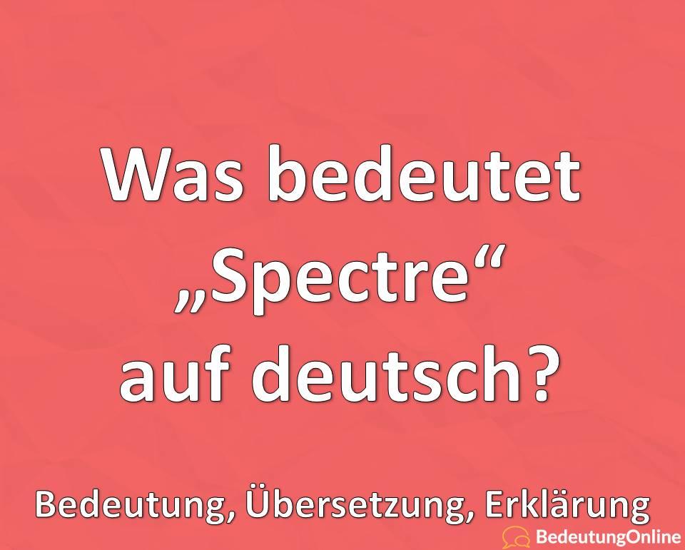 Was bedeutet Spectre auf deutsch, James Bond, Bedeutung, Definiton