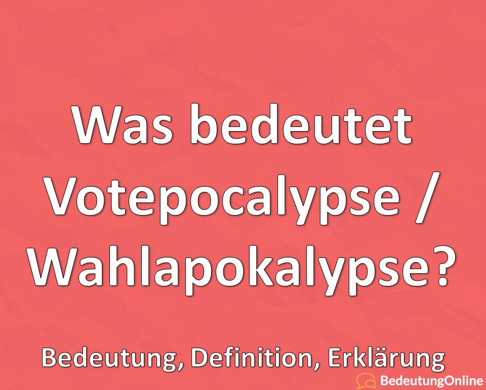 Was bedeutet Votepocalypse, Wahlapokalypse, Bedeutung, Definition, Erklärung