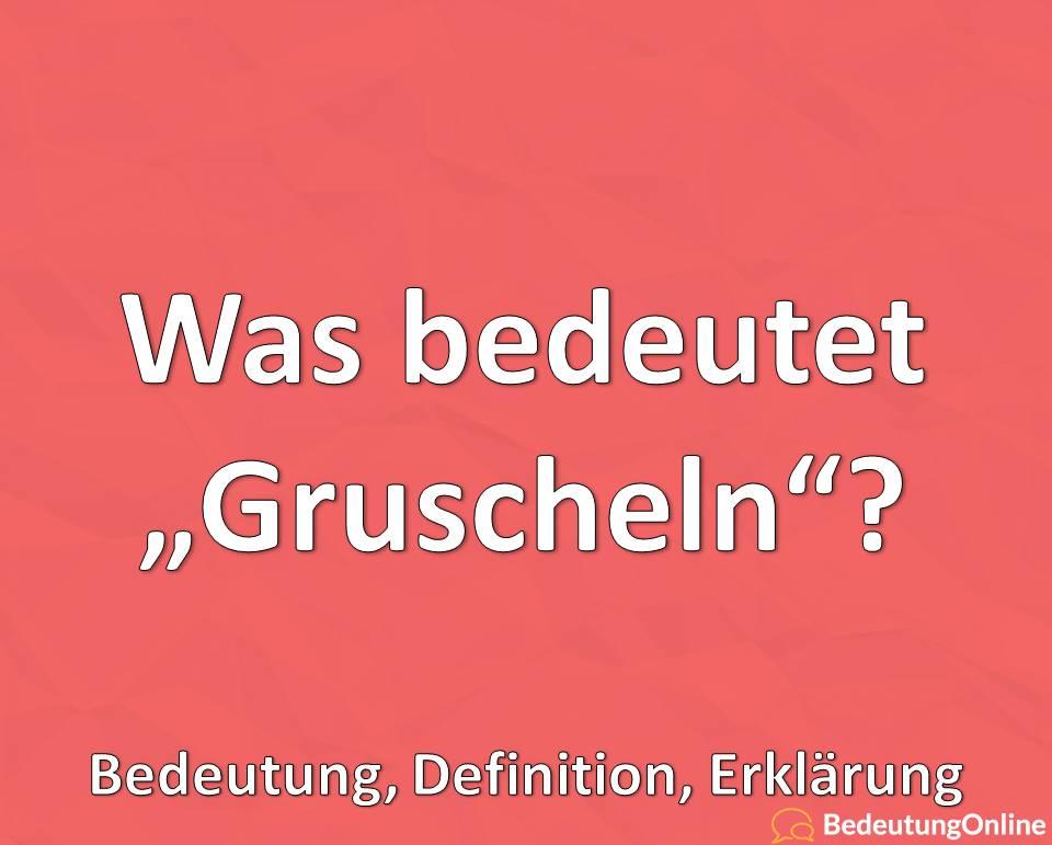 "Was bedeutet ""gruscheln""? Bedeutung, Geschichte, Erklärung, Definition"