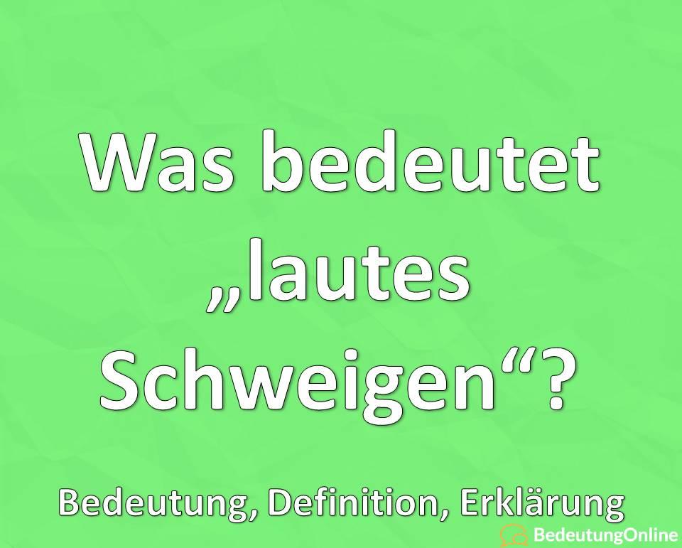 """Was bedeutet """"lautes Schweigen""""? Bedeutung, Definiton, Erklärung"""