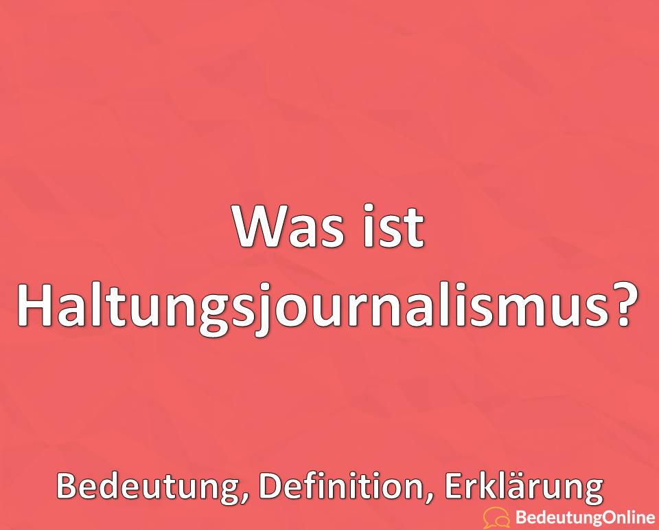 Was ist Haltungsjournalismus? Bedeutung, Definition, Erklärung